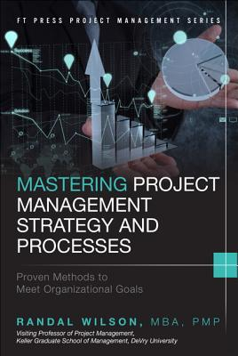 Mastering Project Management Strategy and Processes By Wilson, Randal